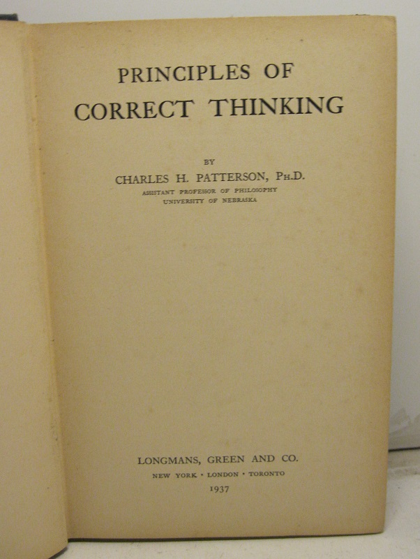 Principles of correct thinking, by Charles H. Patterson, Ph. D.  Assistant professor of philosophy, university of Nebraska