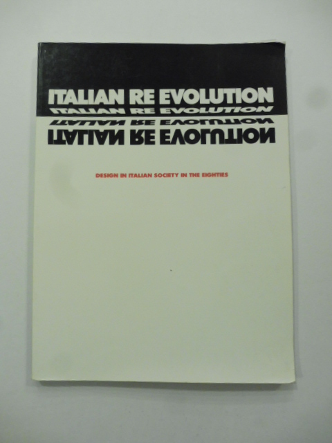 Italian re evolution. Design in italian society in the eights. Conceived by/ideata da Piero Sartogo