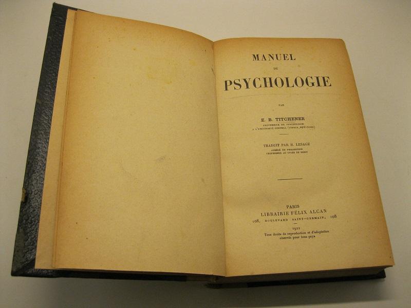 Manuel de psychologie par E. B. Titchener,  professeur de psychologie a l'Universite' Cornell (Ithaca, New- York) Traduit par H. Lesage, agrege' de philosophie, professeur au lyce'e de Brest.