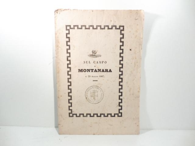 Sul campo di Montanara il 29 maggio 1867. Parole di Costanzo Giani