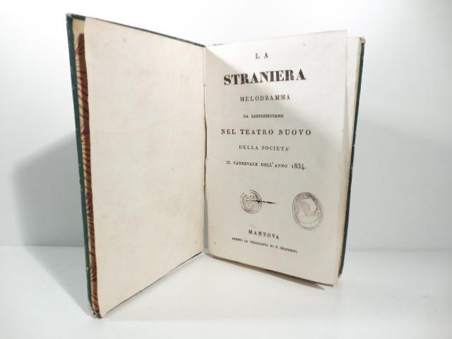 La straniera. Melodramma da rappresentarsi nel Teatro Nuovo della Società il Carnevale dell'anno 1834