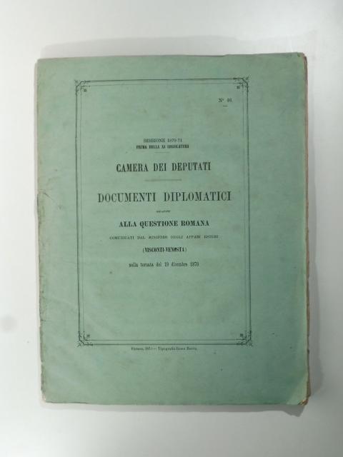 Documenti diplomatici relativi alla questione romana comunicati dal Ministro degli affari esteri (Visconti Venosta) nella tornata del 19 dicembre 1870. Sessione 1870 - 71