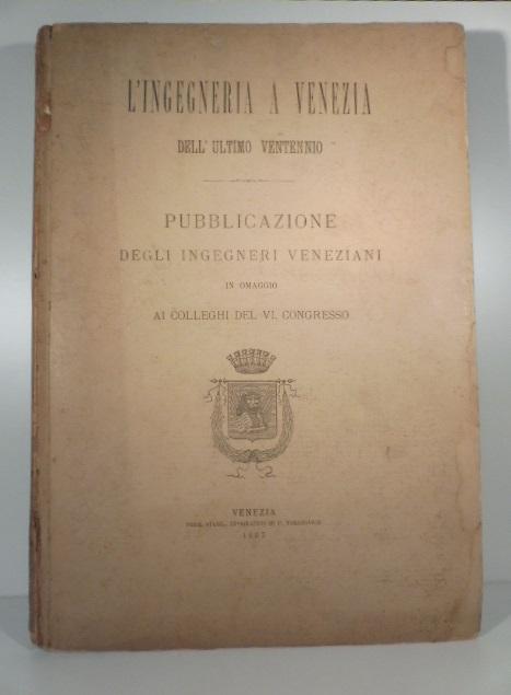 L'ingegneria a Venezia dell'ultimo ventennio. Pubblicazione degli ingegneri veneziani in omaggio ai colleghi del VI congresso
