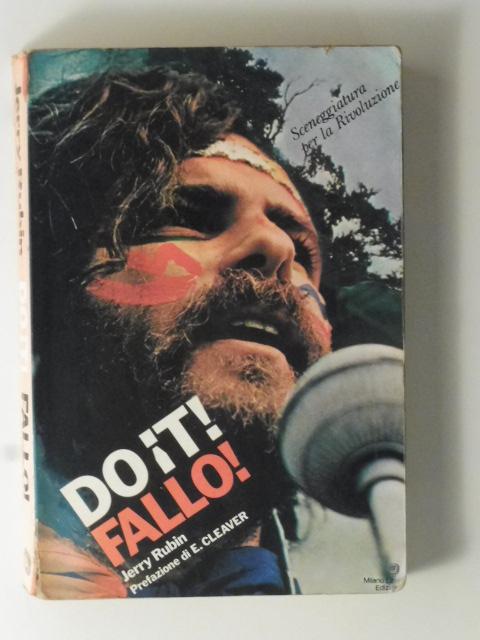 Do it! Fallo! Sceneggiatura per la rivoluzione di Jerry Rubin. Prefazione di Eldridge Cleaver. Impaginazione di Quentin Fiore... Traduzione di Lietta Tornabuoni