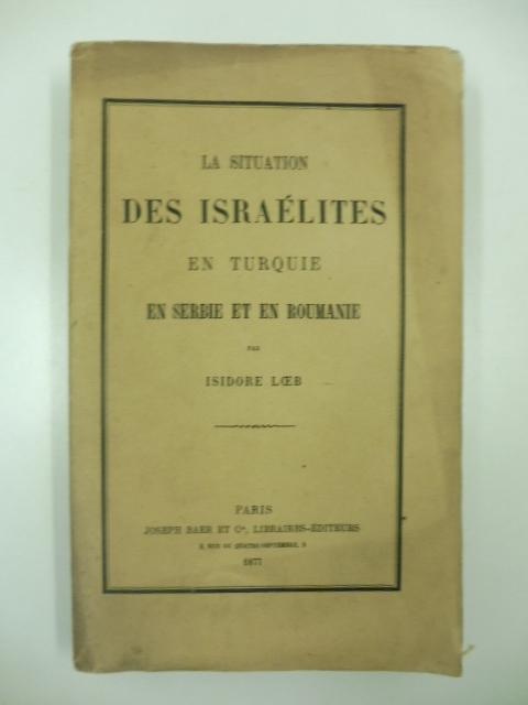 La situation des israelités en Turquie, en Serbie et en Roumanie par Isidor Loeb