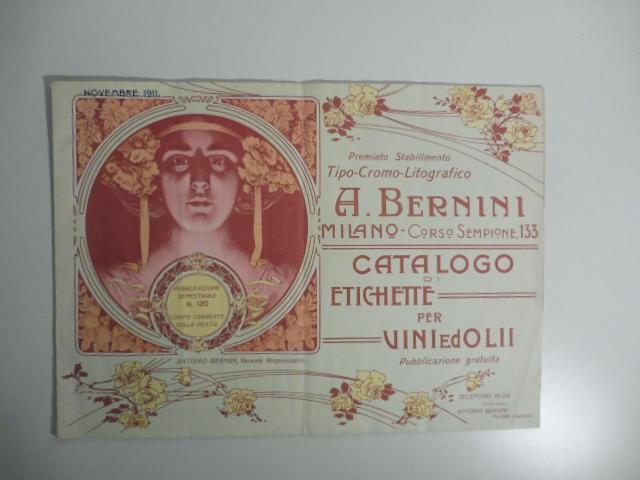Premiato stabilimento tipo - cromo - litografico A. Bernini. Milano. Catalogo di etichette per vini ed olii. Novembre 1911