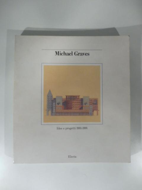Michael Graves. Idee e progetti 1981-1991