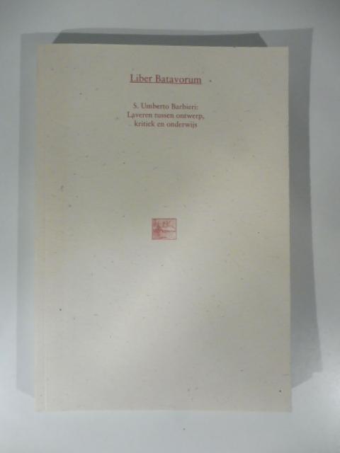 Liber Batavorum. S. Umberto Barbieri. Laveren tussen ontwerp, kritiek en onderwijs