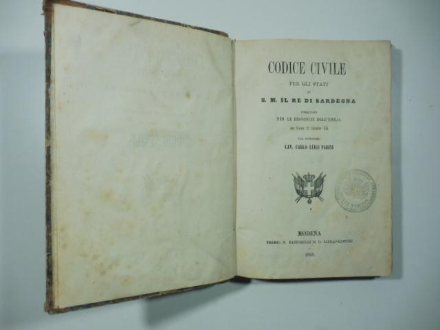 Codice civile per gli stati di S. M. il Re di Sardegna pubblicato per le provincie dell'Emilia con decreto 27 dicembre 1859 dal dittatore Cav. Carlo Luigi Farini