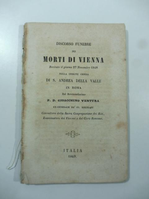 Discorso funebre per i morti di Vienne recitato il 27 novembre 1848 nella insigne chiesa di S. Andrea della valle in Roma