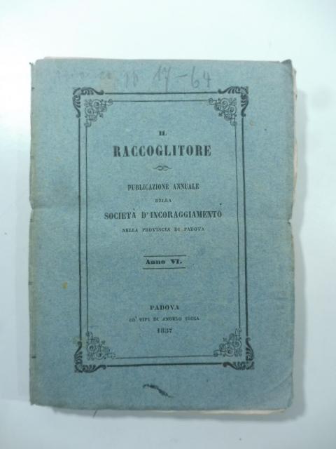 Il Raccoglitore. Pubblicazione annuale della Società d'incoraggiamento, anno VI