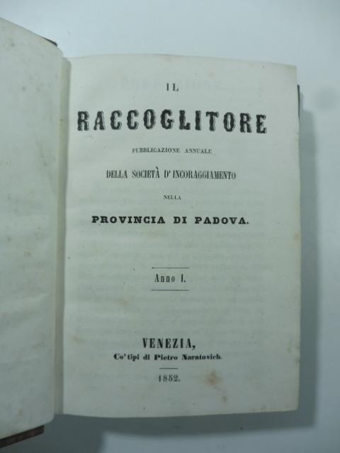 Il Raccoglitore. Pubblicazione annuale della Società d'incoraggiamento nella provincia di Padova. Anno I e anno II