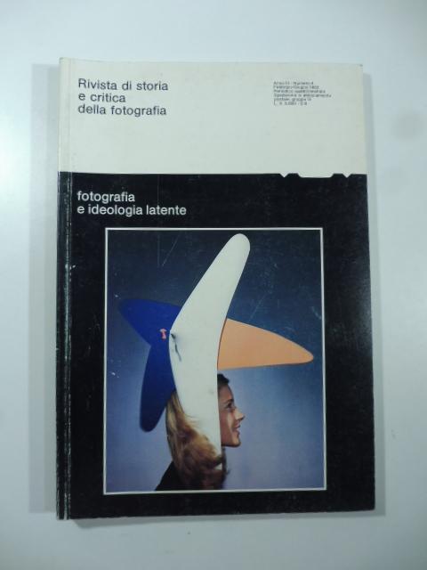 Rivista di storia e critica della fotografia. Fotografia e ideologia latente, numero 4, febbraio-giugno 1982
