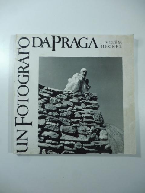 Un fotografo da Praga. Vilem Heckel 1919-1970
