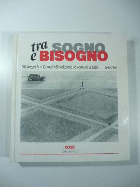 Tra sogno e bisogno. 306 fotografie sull'evoluzione dei consumi in Italia 1940-1986