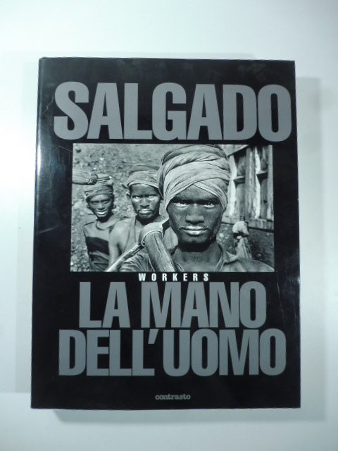 Sebastiao Salgado. Workers. An Archaeology of the Industrial Age (signed copy)