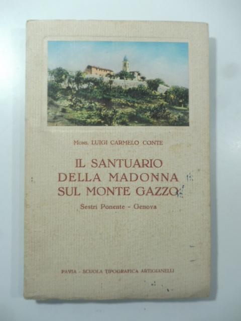 Il Santuario della Madonna sul Monte Gazzo. Sestri Ponente, Genova