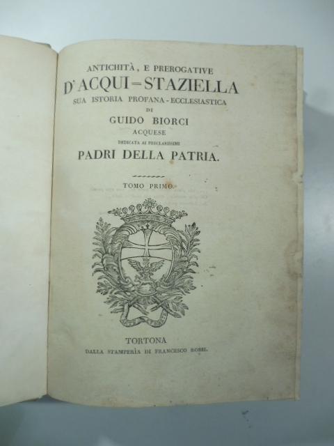 Antichità e prerogative d'Acqui-Staziella sua istoria profana-ecclesiastica. Voll. 1 e 2