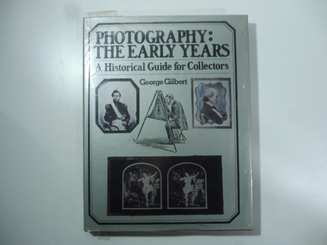 Photography: the Early Years. A Historical Guide for Collectors