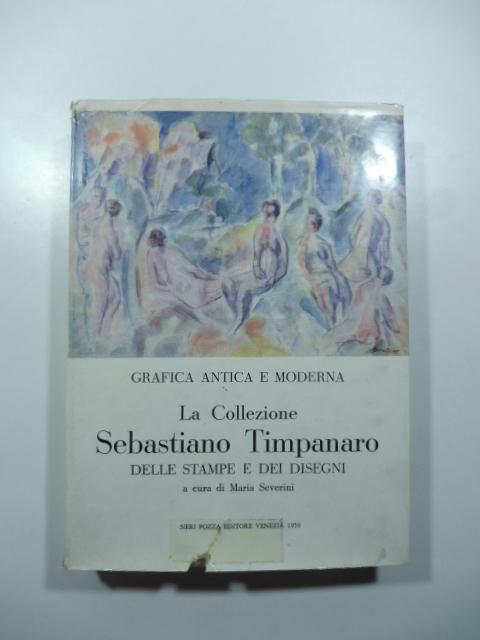 La collezione Sebastiano Timpanaro nel gabinetto disegni e stampe dell'Istituto di storia dell'arte dell'università di Pisa. Catalogo di Maria Severini