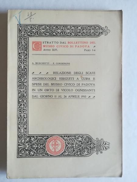 Relazione degli scavi archeologici eseguiti a cura e spese del Museo civico di Padova in un orto di vicolo Ognissanti dal giorno 11 al 26 aprile 1910
